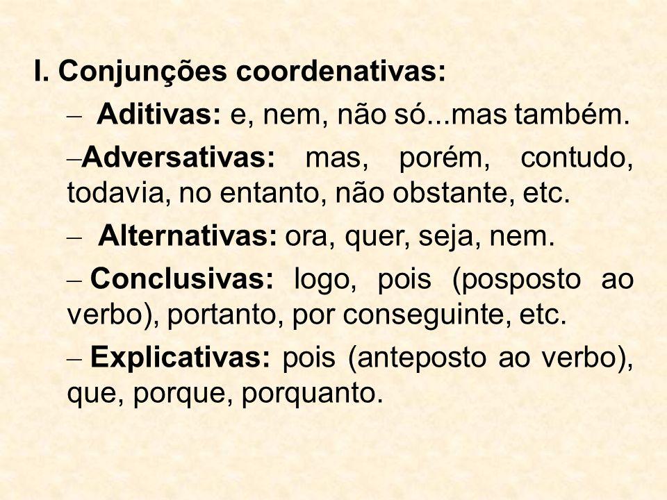 I. Conjunções coordenativas: