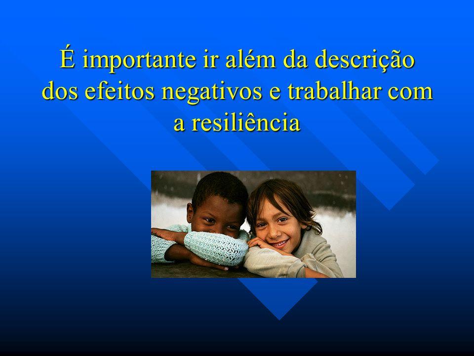 É importante ir além da descrição dos efeitos negativos e trabalhar com a resiliência