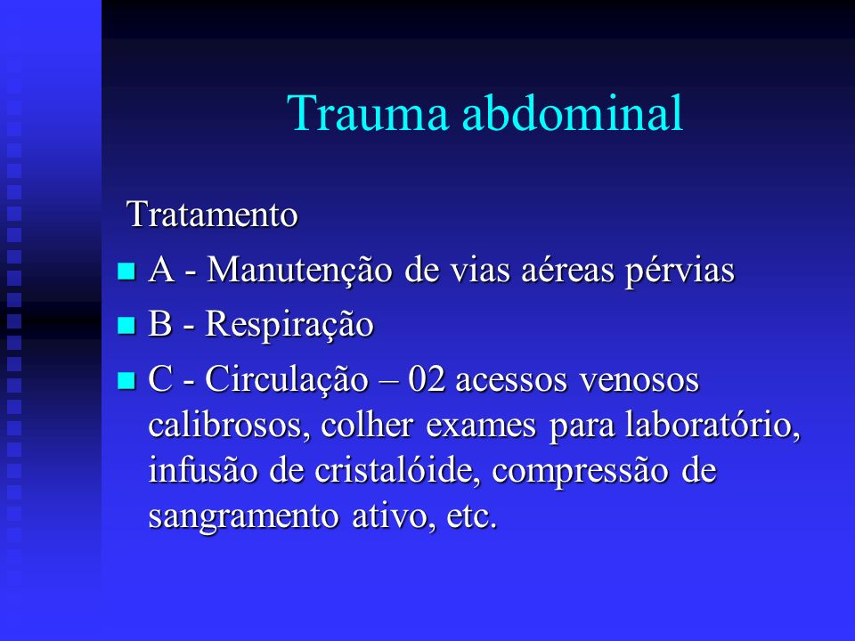 Trauma abdominal Tratamento A - Manutenção de vias aéreas pérvias