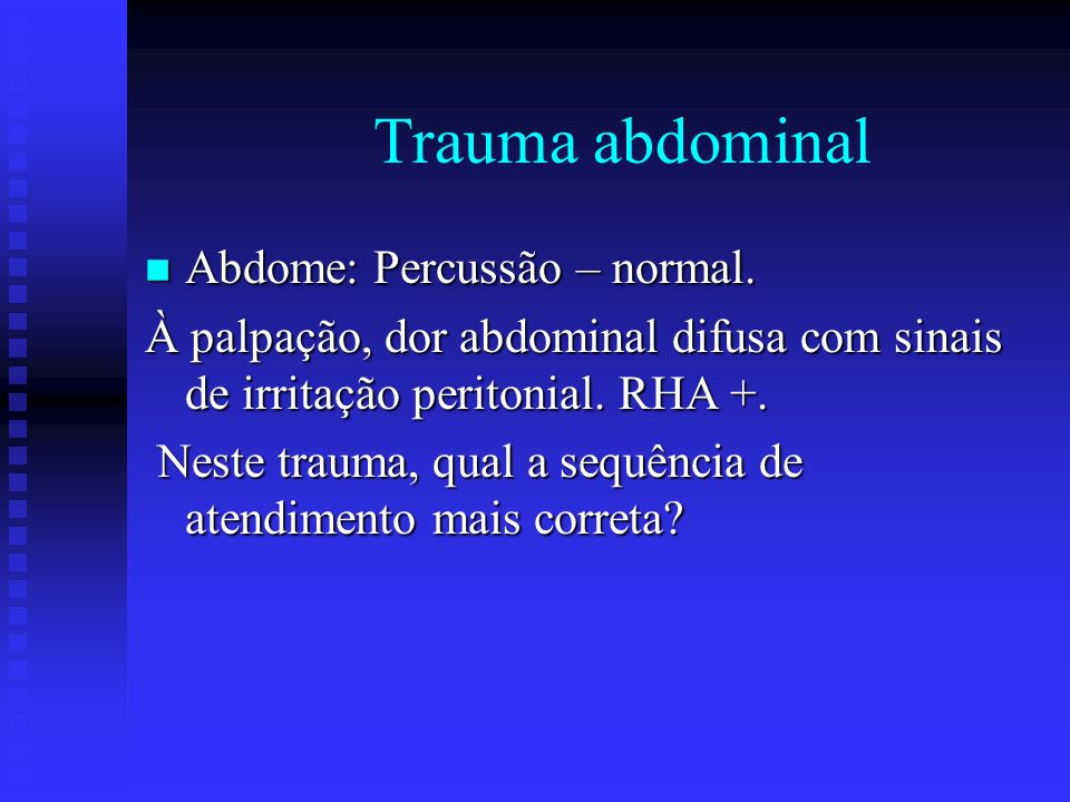 Trauma abdominal Abdome: Percussão – normal.