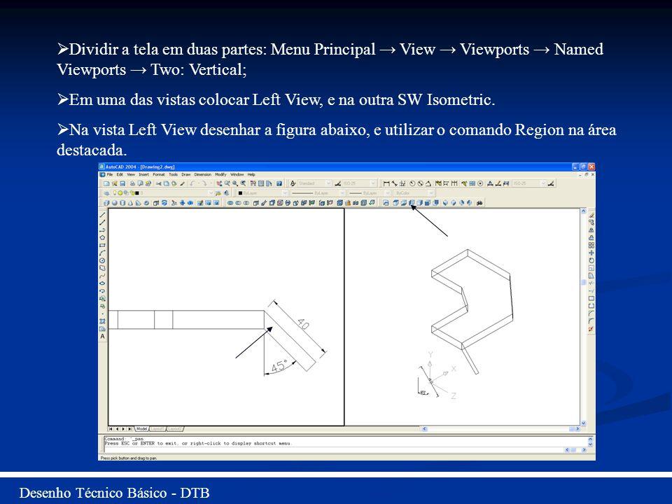 Em uma das vistas colocar Left View, e na outra SW Isometric.