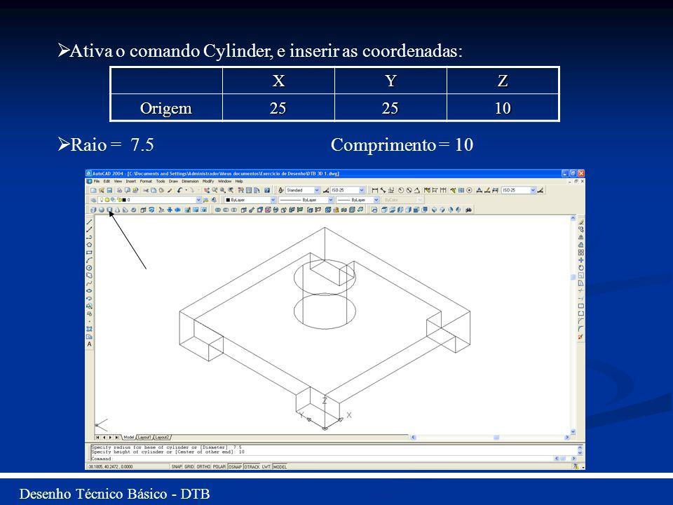 Ativa o comando Cylinder, e inserir as coordenadas: