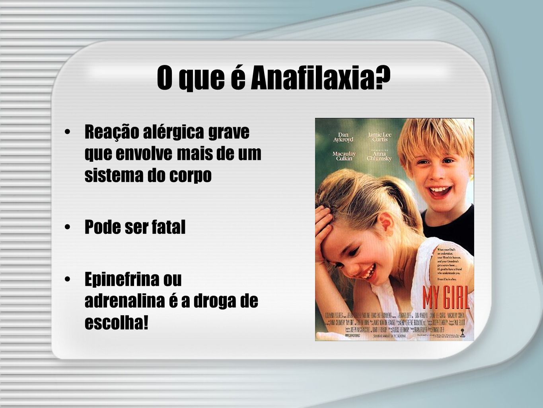 O que é Anafilaxia Reação alérgica grave que envolve mais de um sistema do corpo. Pode ser fatal.
