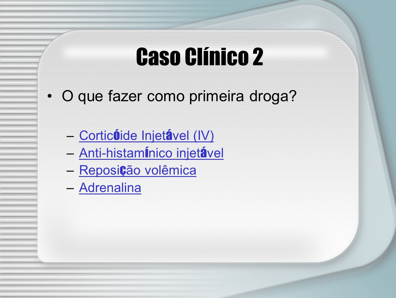 Caso Clínico 2 O que fazer como primeira droga