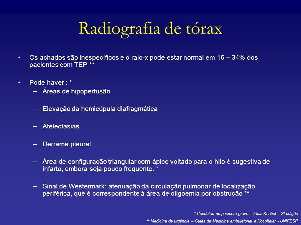 Radiografia de tórax Os achados são inespecíficos e o raio-x pode estar normal em 16 – 34% dos pacientes com TEP **