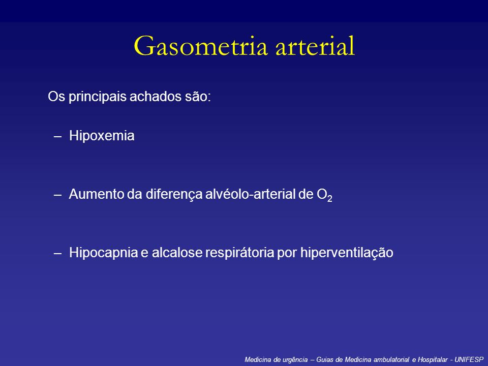 Gasometria arterial Os principais achados são: Hipoxemia