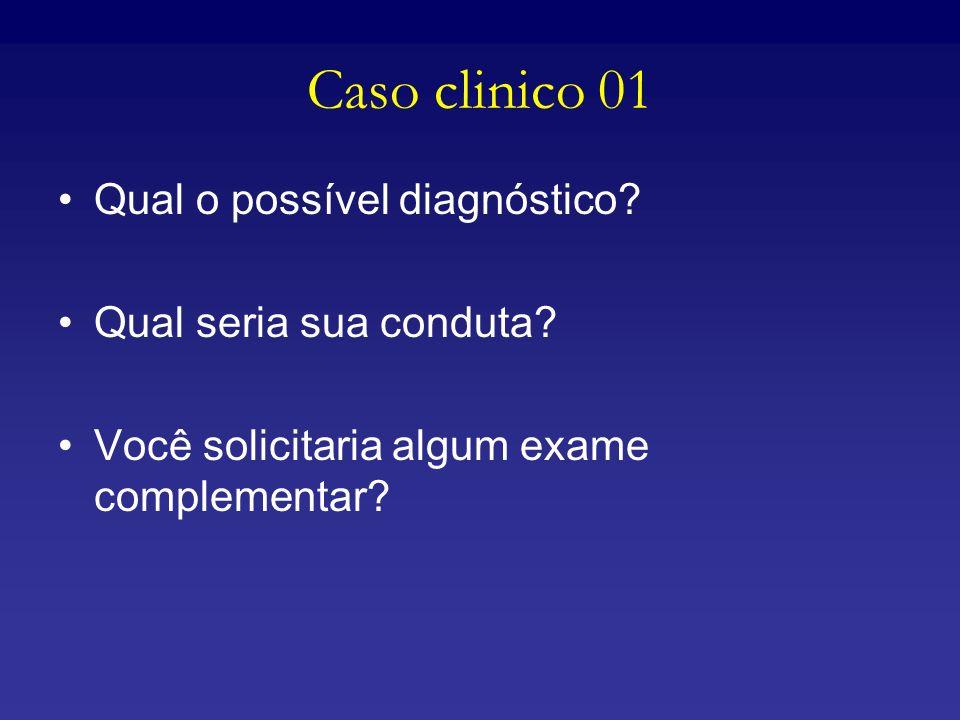 Caso clinico 01 Qual o possível diagnóstico Qual seria sua conduta