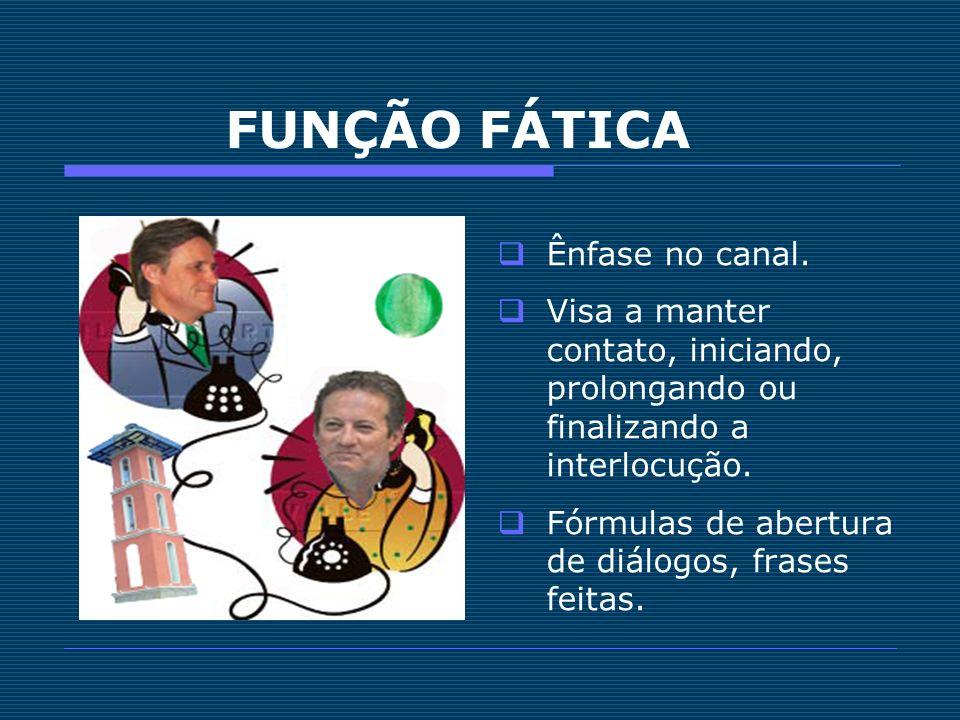 FUNÇÃO FÁTICA Ênfase no canal.