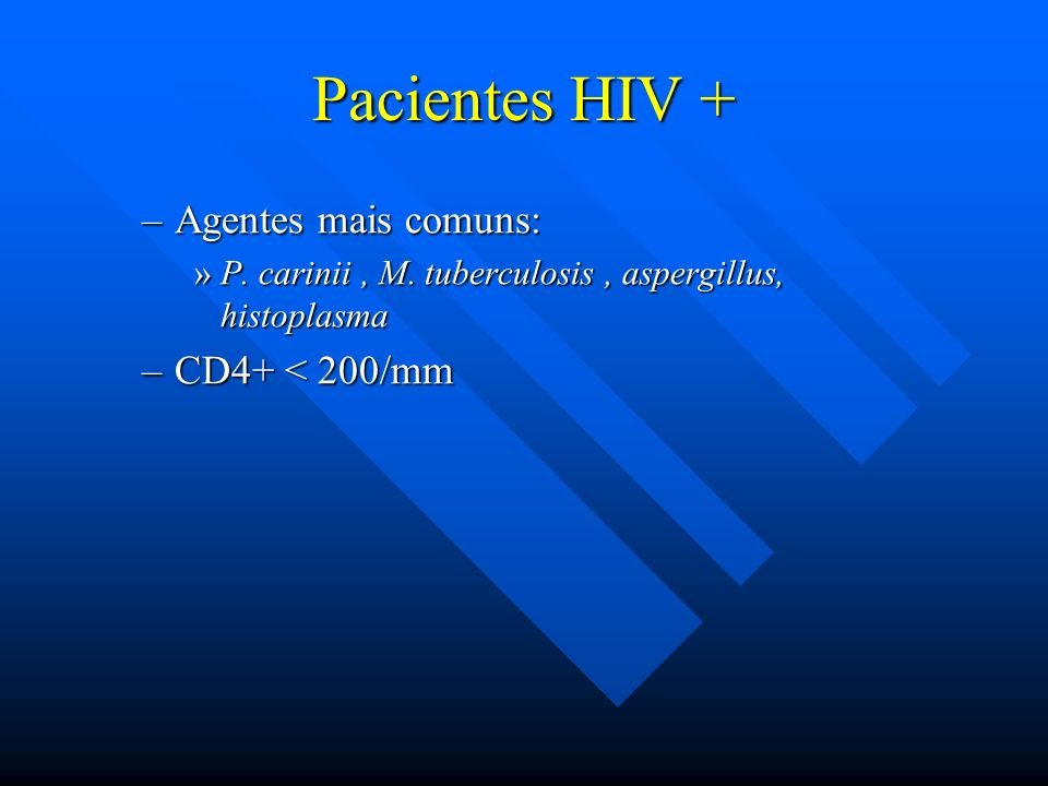 Pacientes HIV + Agentes mais comuns: CD4+ < 200/mm