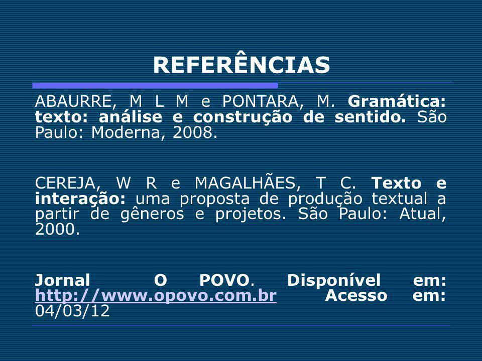 REFERÊNCIAS ABAURRE, M L M e PONTARA, M. Gramática: texto: análise e construção de sentido. São Paulo: Moderna, 2008.