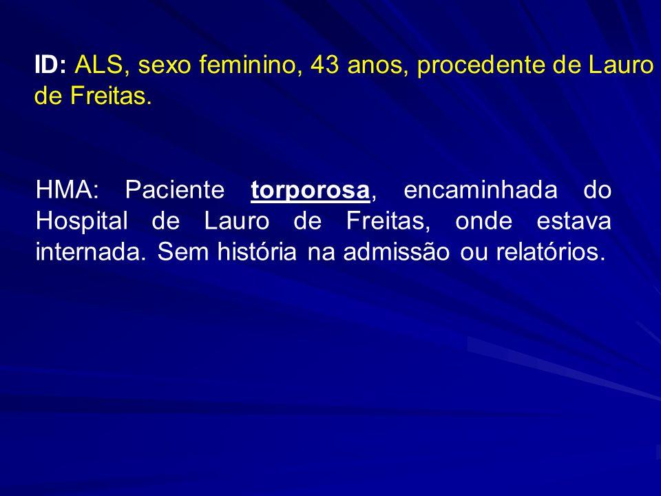 ID: ALS, sexo feminino, 43 anos, procedente de Lauro de Freitas.