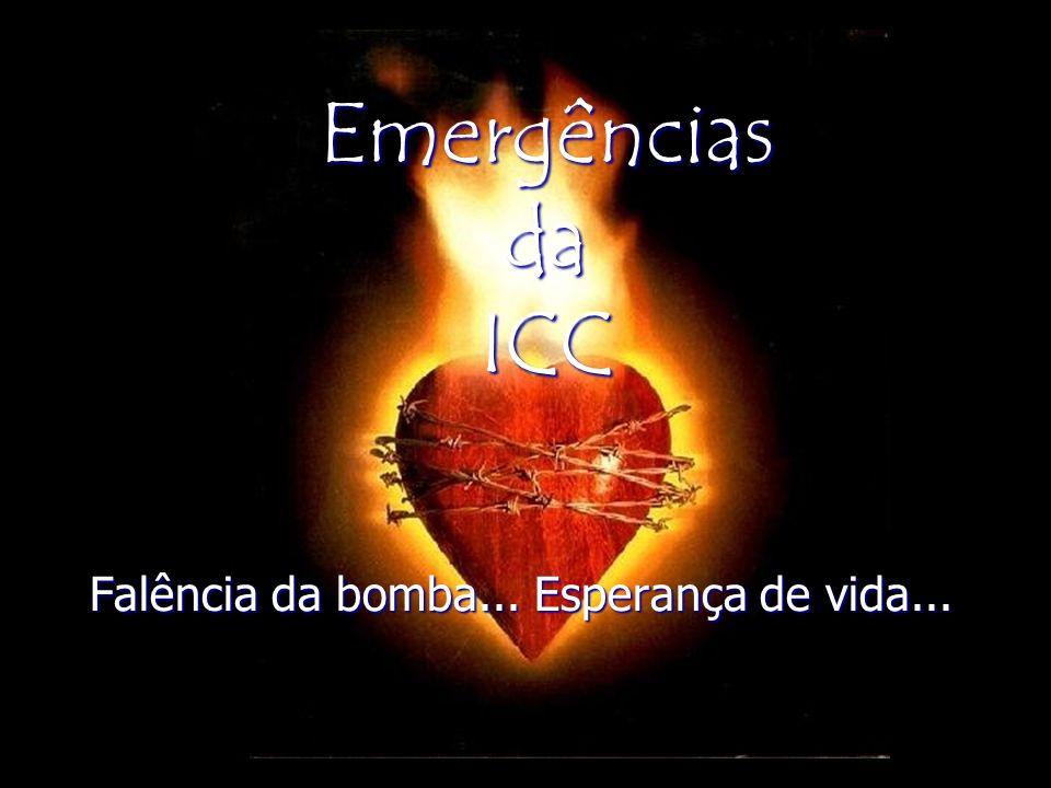 Emergências da ICC Falência da bomba... Esperança de vida...