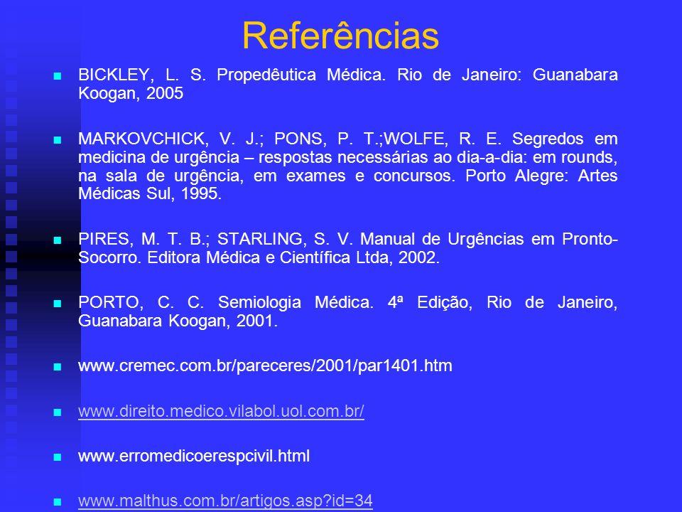 Referências BICKLEY, L. S. Propedêutica Médica. Rio de Janeiro: Guanabara Koogan, 2005.