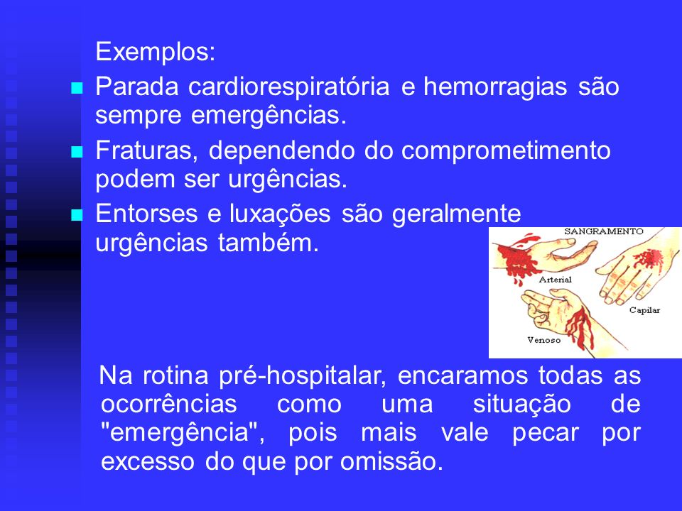 Parada cardiorespiratória e hemorragias são sempre emergências.