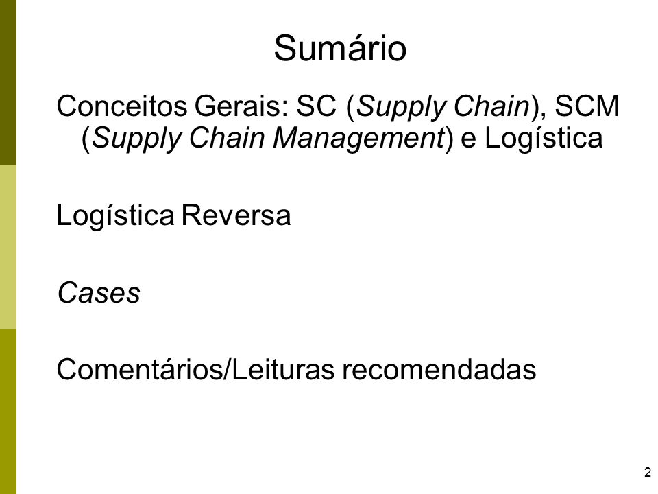 SumárioConceitos Gerais: SC (Supply Chain), SCM (Supply Chain Management) e Logística. Logística Reversa.