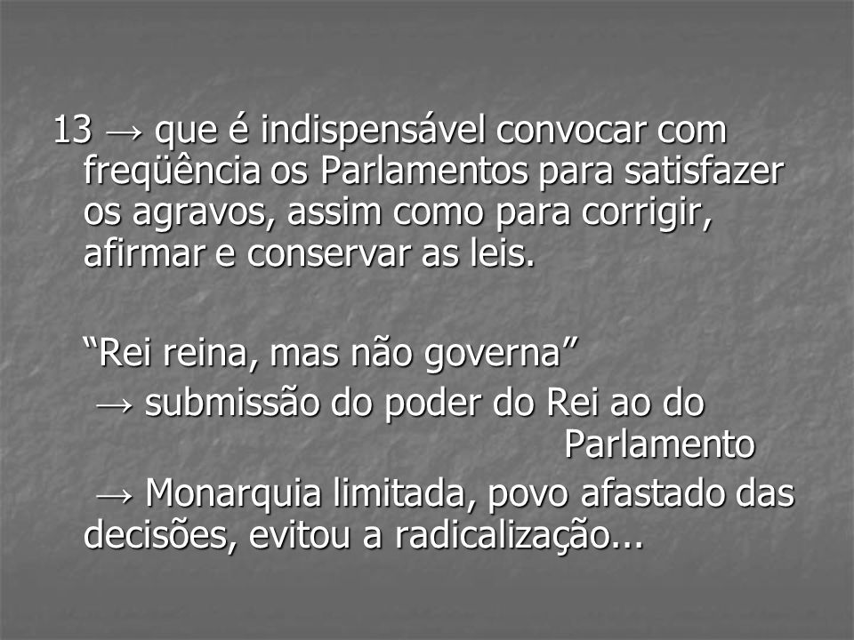 13 → que é indispensável convocar com freqüência os Parlamentos para satisfazer os agravos, assim como para corrigir, afirmar e conservar as leis.