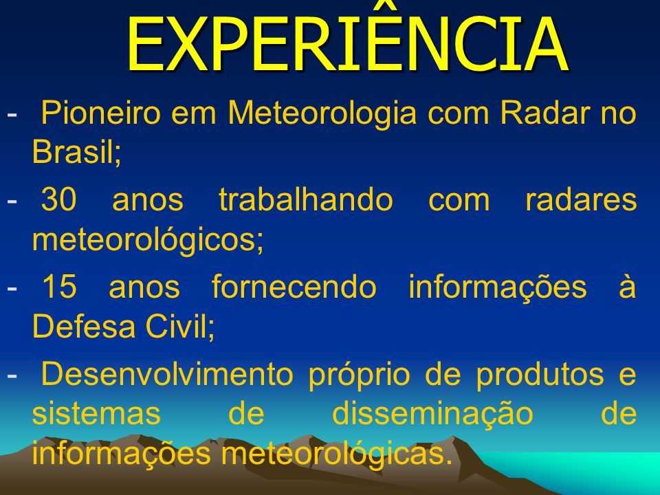 EXPERIÊNCIA Pioneiro em Meteorologia com Radar no Brasil;