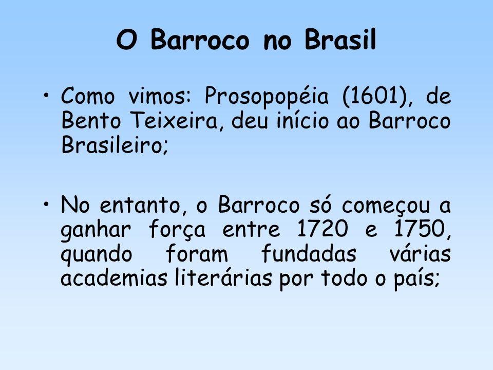 O Barroco no Brasil Como vimos: Prosopopéia (1601), de Bento Teixeira, deu início ao Barroco Brasileiro;