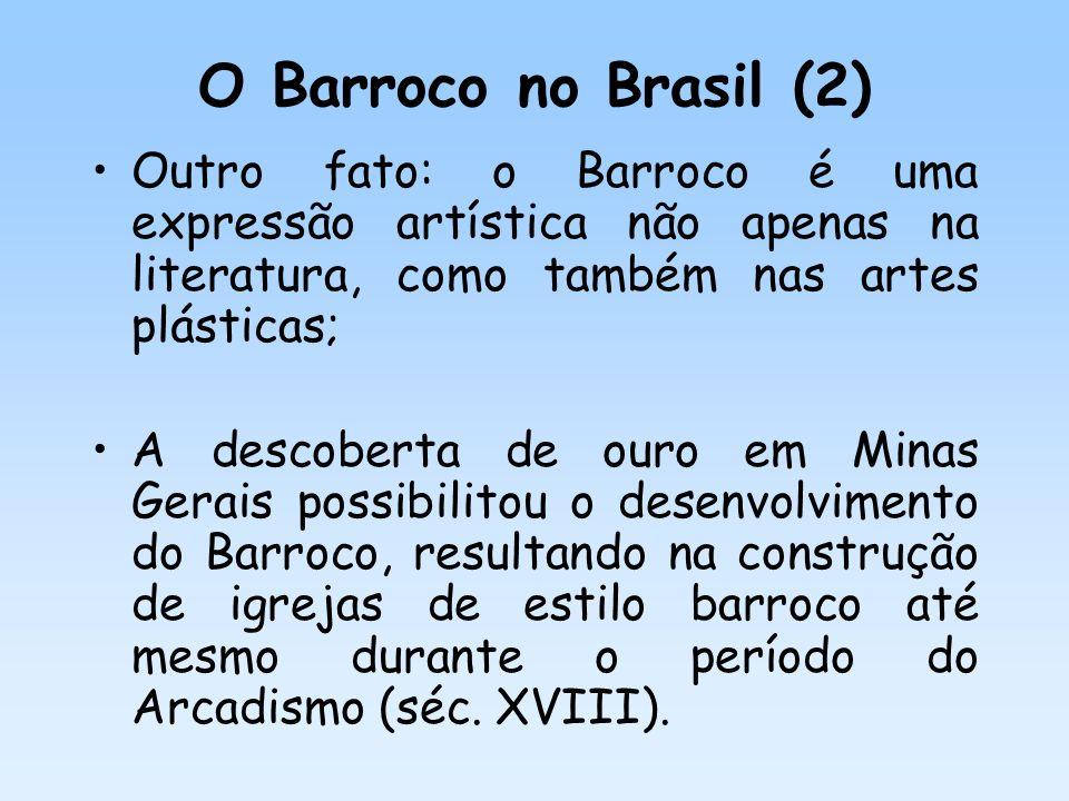 O Barroco no Brasil (2) Outro fato: o Barroco é uma expressão artística não apenas na literatura, como também nas artes plásticas;