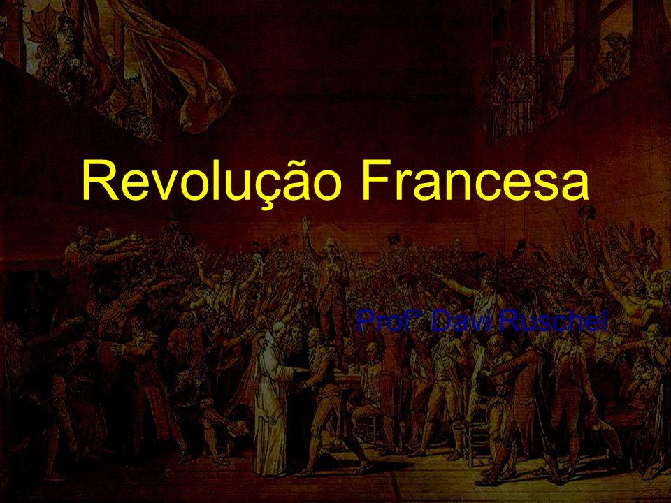Revolução Francesa Prof° Davi Ruschel