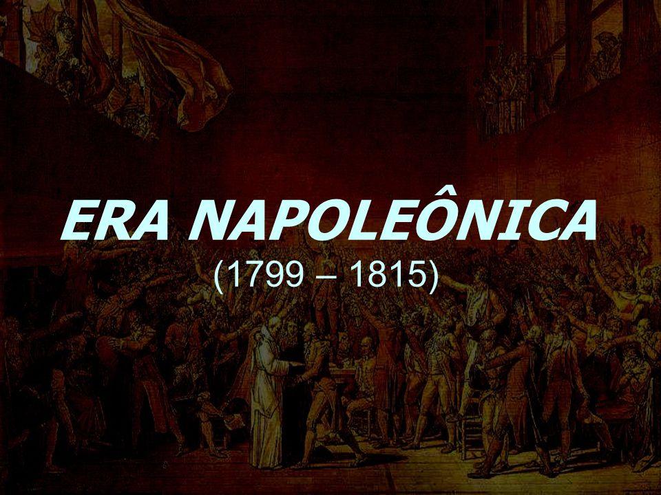 ERA NAPOLEÔNICA (1799 – 1815)