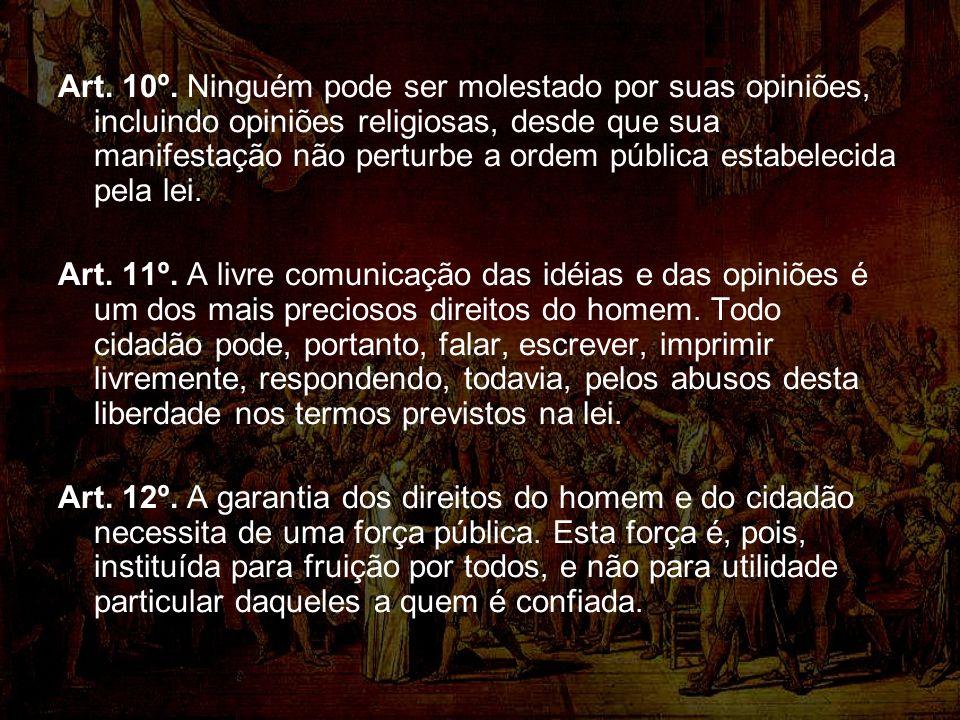 Art. 10º. Ninguém pode ser molestado por suas opiniões, incluindo opiniões religiosas, desde que sua manifestação não perturbe a ordem pública estabelecida pela lei.