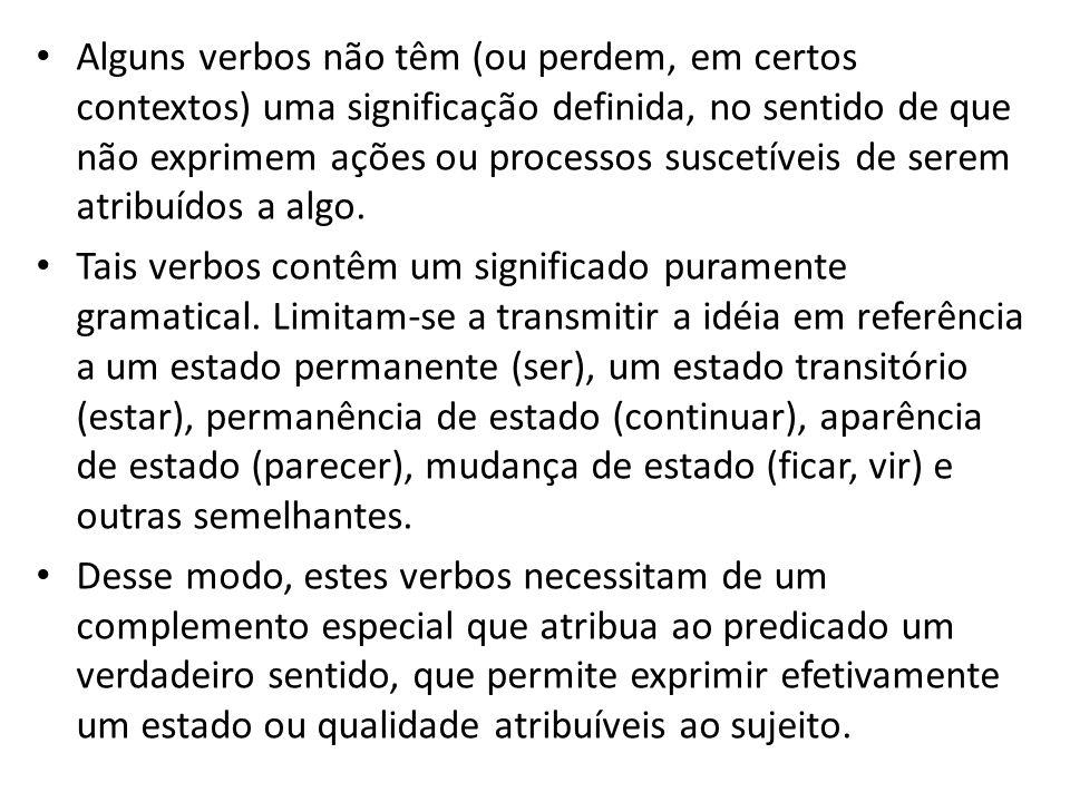 Alguns verbos não têm (ou perdem, em certos contextos) uma significação definida, no sentido de que não exprimem ações ou processos suscetíveis de serem atribuídos a algo.