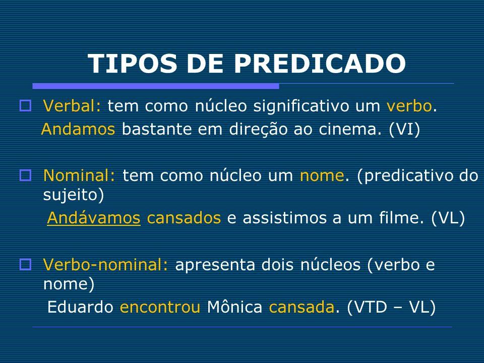 TIPOS DE PREDICADO Verbal: tem como núcleo significativo um verbo.