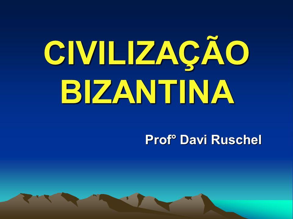 CIVILIZAÇÃO BIZANTINA