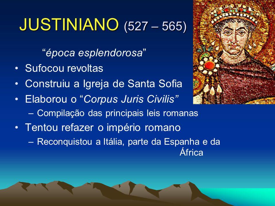 JUSTINIANO (527 – 565) época esplendorosa Sufocou revoltas