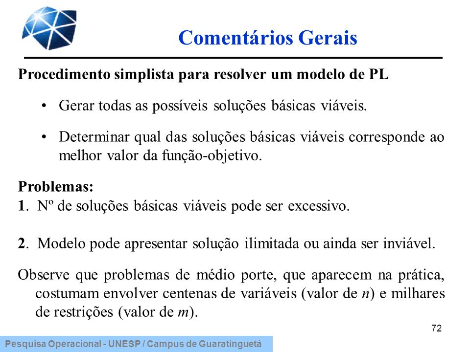 Comentários GeraisProcedimento simplista para resolver um modelo de PL. Gerar todas as possíveis soluções básicas viáveis.