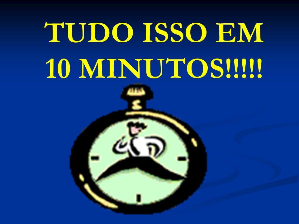 TUDO ISSO EM 10 MINUTOS!!!!!