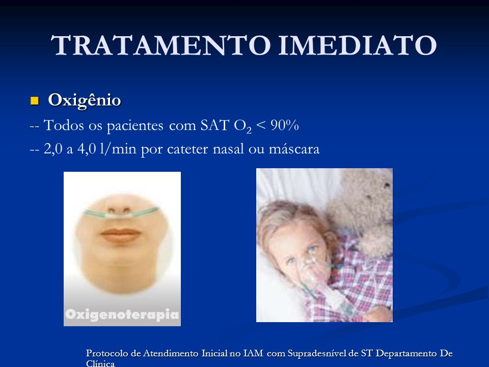 TRATAMENTO IMEDIATO Oxigênio -- Todos os pacientes com SAT O2 < 90%