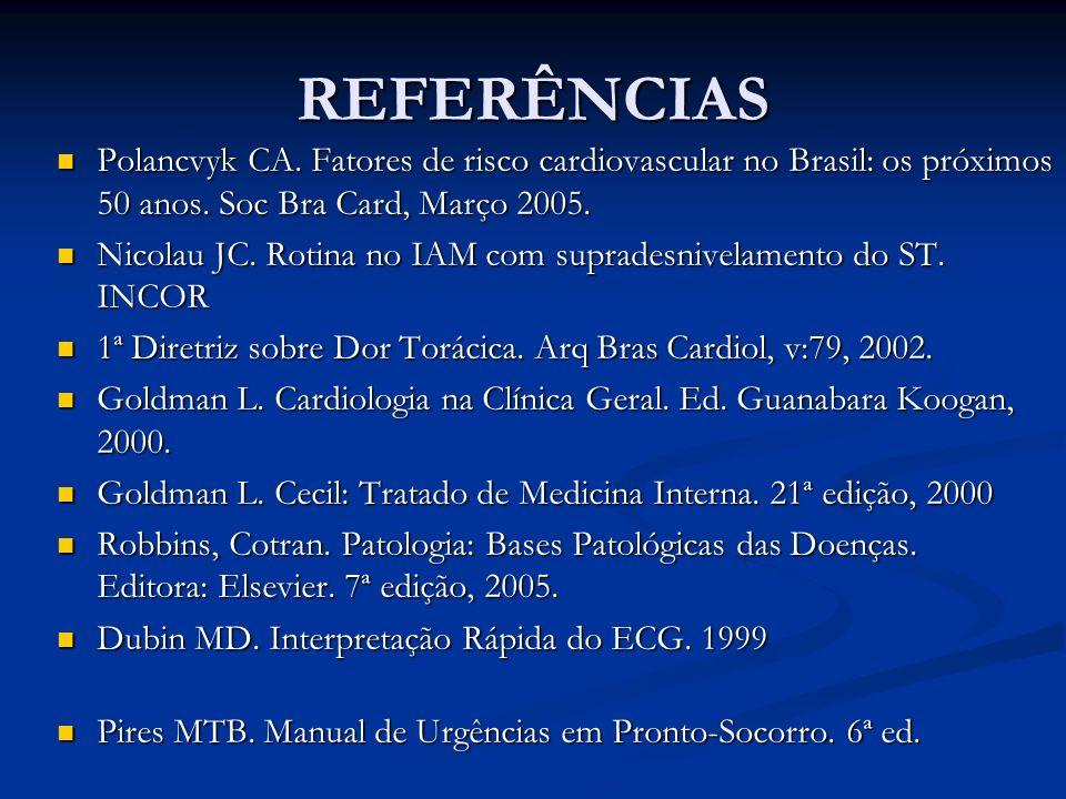 REFERÊNCIAS Polancvyk CA. Fatores de risco cardiovascular no Brasil: os próximos 50 anos. Soc Bra Card, Março 2005.