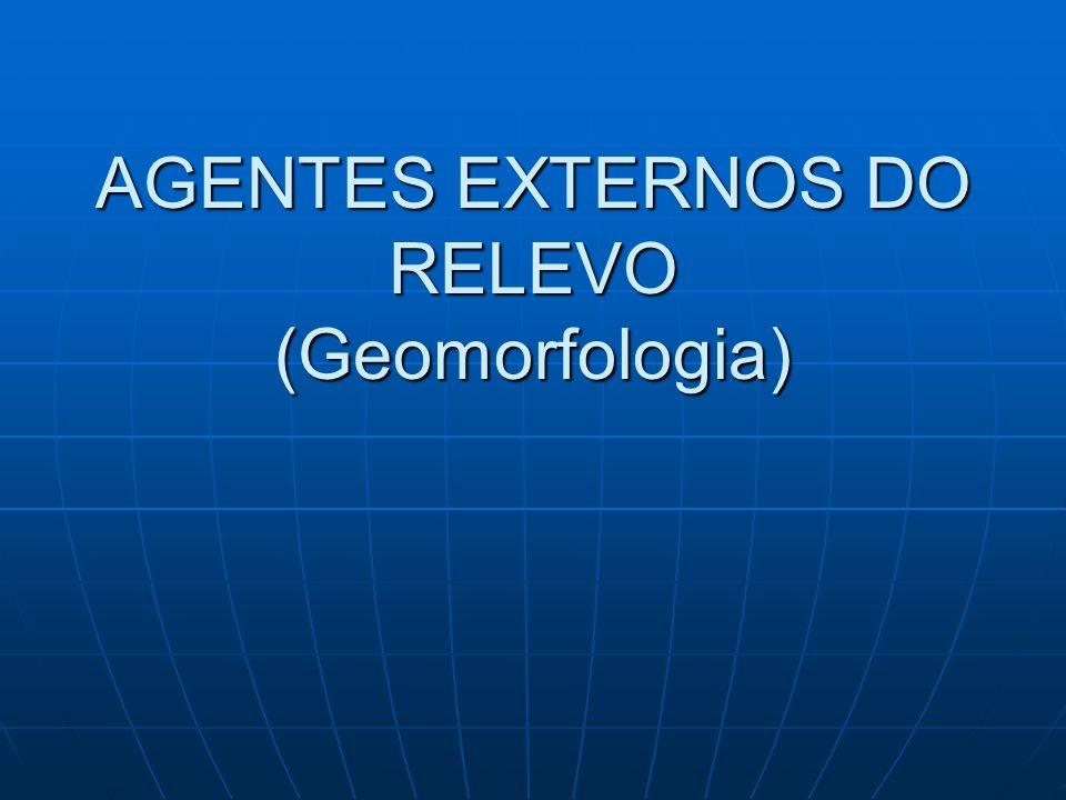 AGENTES EXTERNOS DO RELEVO (Geomorfologia)