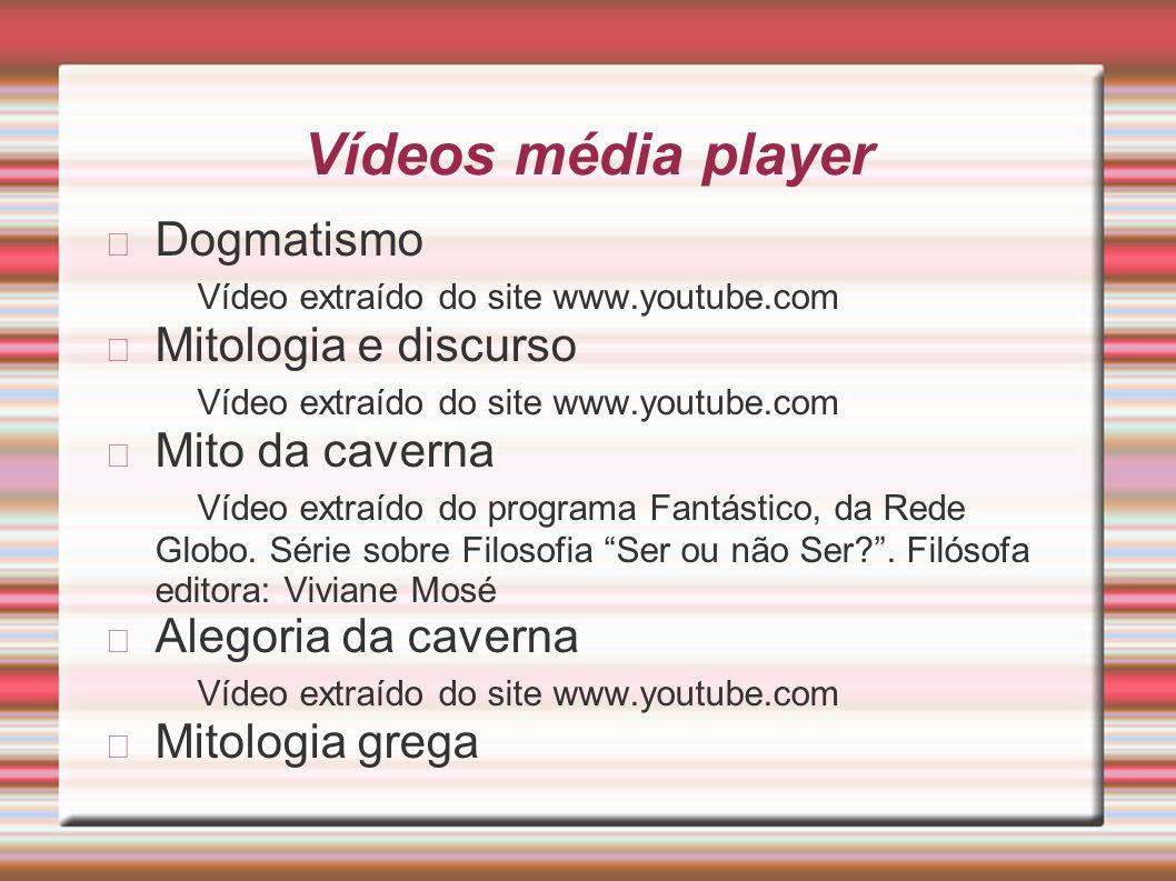Vídeos média player Dogmatismo Vídeo extraído do site www.youtube.com