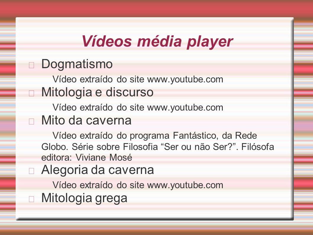 Vídeos média player Dogmatismo Vídeo extraído do site www.youtube.com
