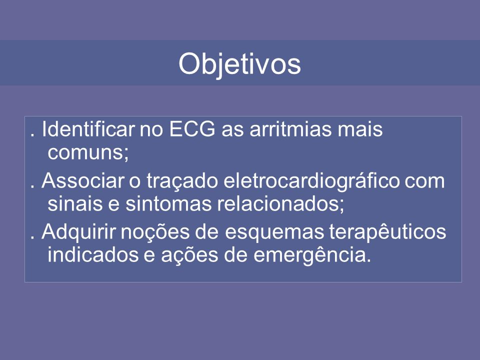 Objetivos . Identificar no ECG as arritmias mais comuns;