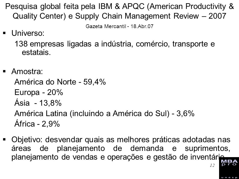 Pesquisa global feita pela IBM & APQC (American Productivity & Quality Center) e Supply Chain Management Review – 2007 Gazeta Mercantil - 18.Abr.07