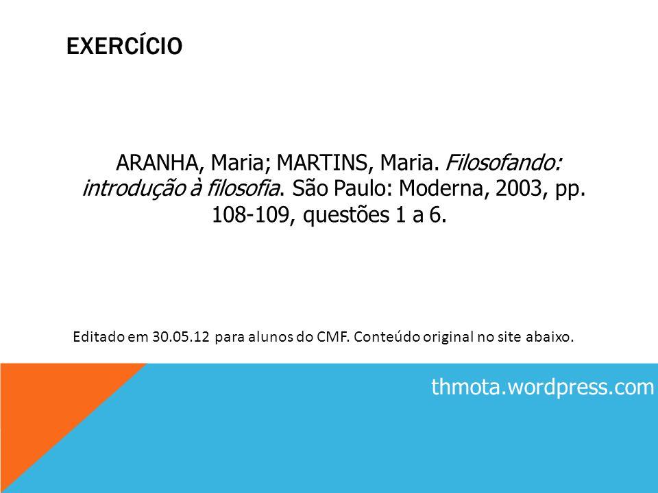EXERCÍCIO ARANHA, Maria; MARTINS, Maria. Filosofando: