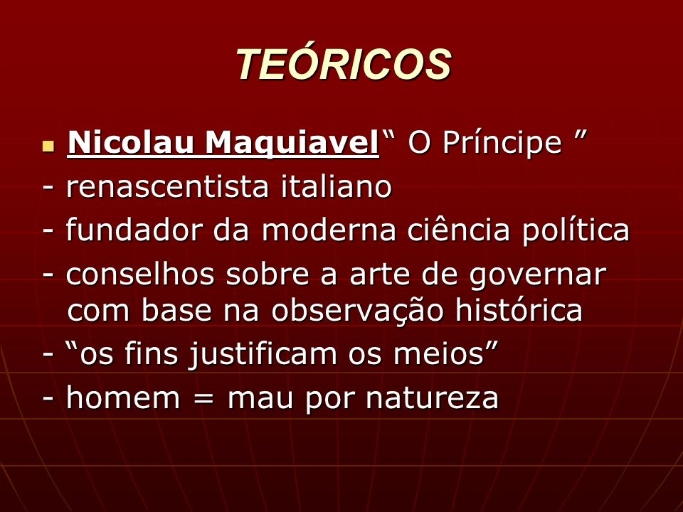 TEÓRICOS Nicolau Maquiavel O Príncipe - renascentista italiano