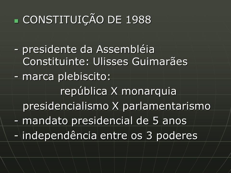CONSTITUIÇÃO DE 1988 - presidente da Assembléia Constituinte: Ulisses Guimarães. - marca plebiscito: