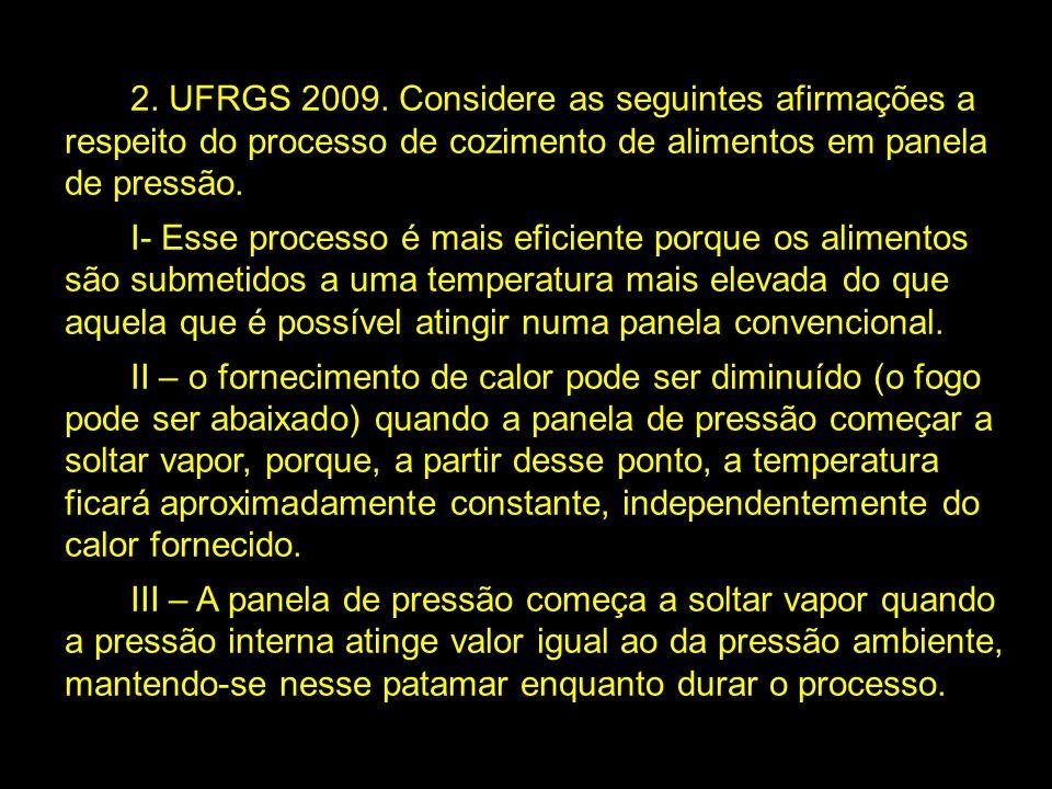 2. UFRGS 2009. Considere as seguintes afirmações a respeito do processo de cozimento de alimentos em panela de pressão.