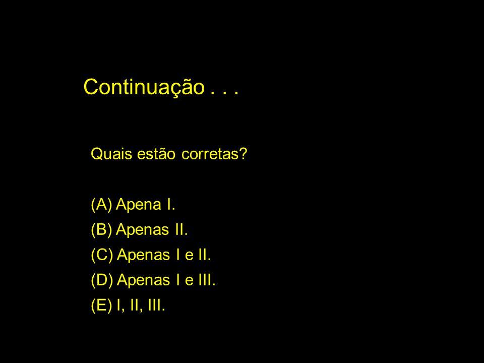 Continuação . . . Quais estão corretas (A) Apena I. (B) Apenas II.