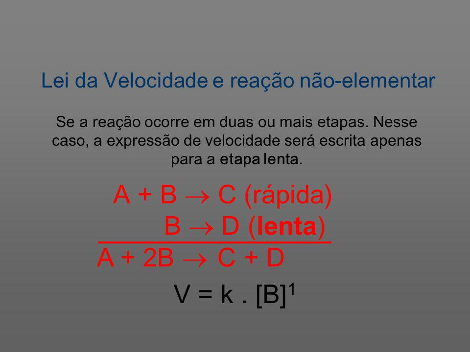 A + B  C (rápida) B  D (lenta) A + 2B  C + D