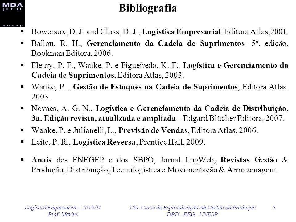 Bibliografia Bowersox, D. J. and Closs, D. J., Logística Empresarial, Editora Atlas,2001.