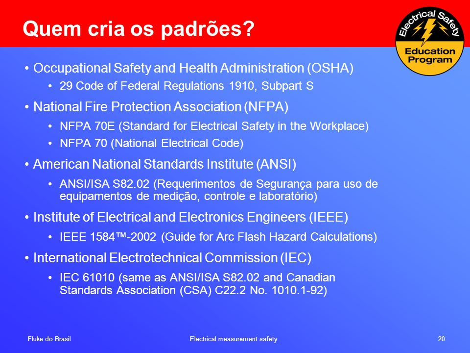 Quem cria os padrões Occupational Safety and Health Administration (OSHA) 29 Code of Federal Regulations 1910, Subpart S.