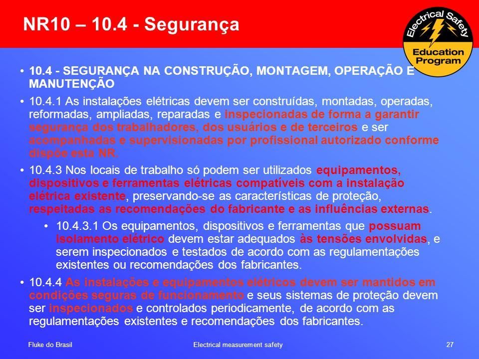 NR10 – 10.4 - Segurança 10.4 - SEGURANÇA NA CONSTRUÇÃO, MONTAGEM, OPERAÇÃO E MANUTENÇÃO
