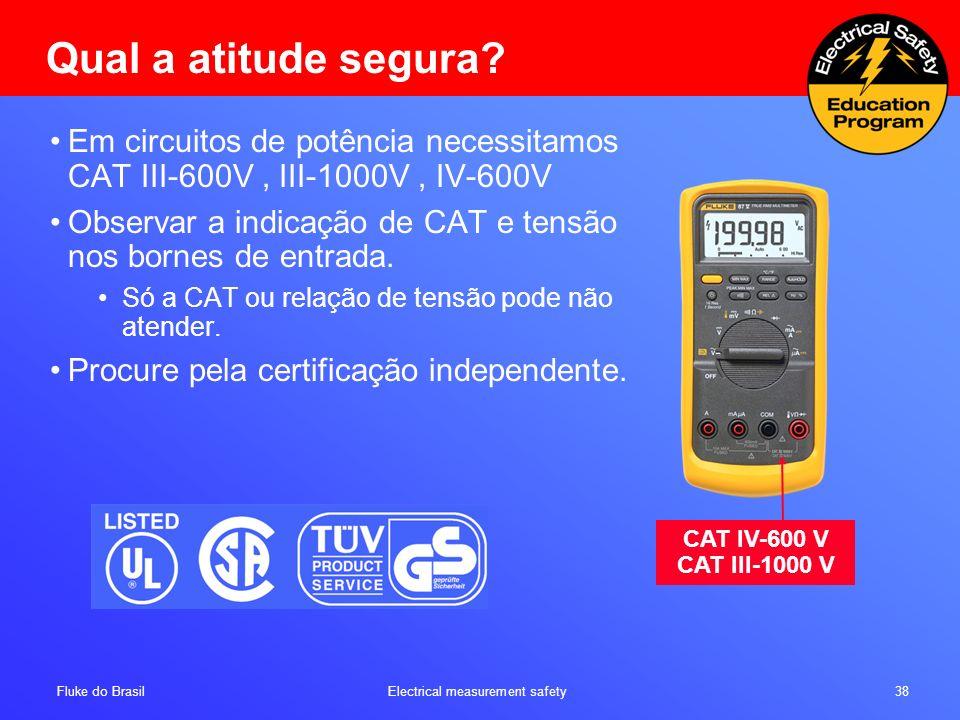Qual a atitude segura Em circuitos de potência necessitamos CAT III-600V , III-1000V , IV-600V.