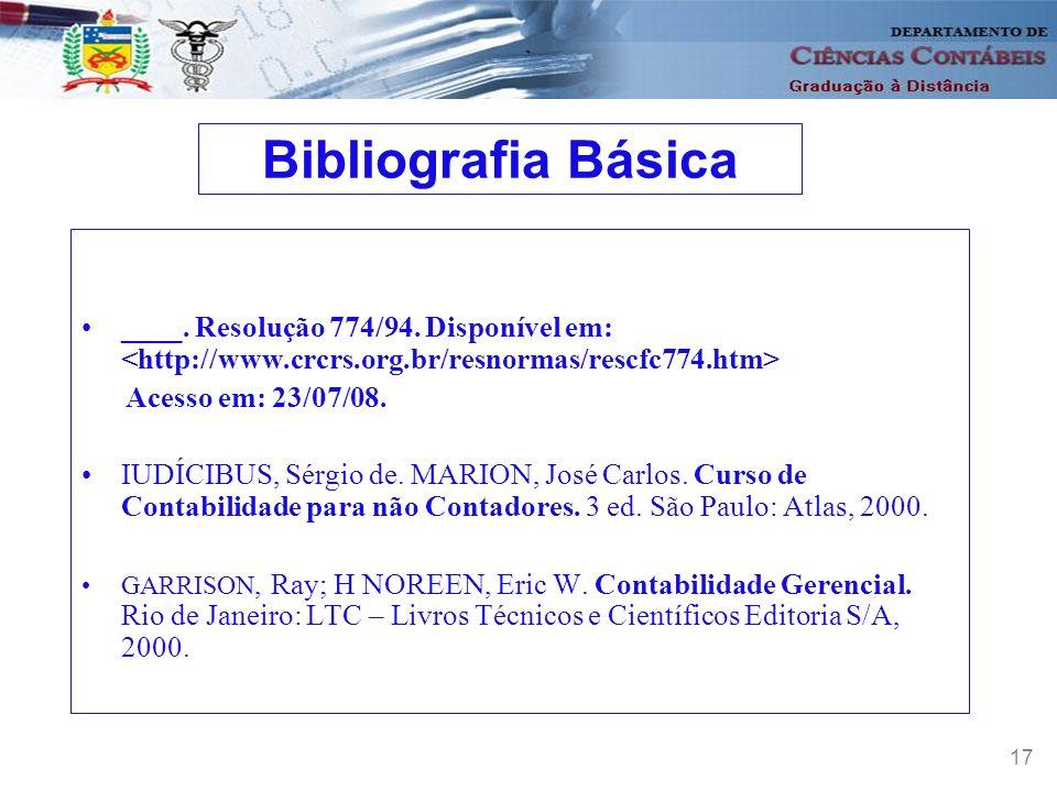 Bibliografia Básica ____. Resolução 774/94. Disponível em: <http://www.crcrs.org.br/resnormas/rescfc774.htm>